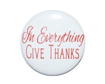 In Everything Give Thanks motivational button thankful button 2 1/4 inch pin back button
