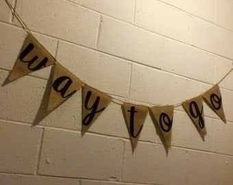 Way To Go Banner, Congratulations Graduation Banner, Burlap Pennant Bunting Painted Flags, Photo Prop Backdrop, Celebration Party Decor