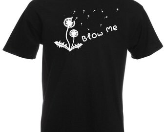 Mens T-Shirt with Dandelion Flower and Quote Blow Me Design / Nature Art Shirts / Flowers Abstract Shirt + Free Random Decal Gift