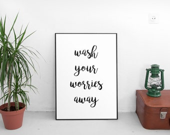 Wash Your Worries Away, Motivational Quote,Typography Wall Decor Art Inspirational Black and White Print Gift Idea Home office Decor