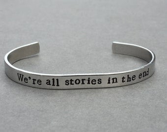We're All Stories In The End Dr. Who The Doctor Hand Stamped Aluminum Bracelet