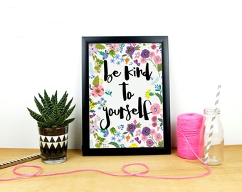 Be Kind to Yourself - Typographic Art Print - A3 A4 5x7 - Funny and Inspirational