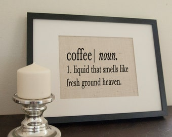 Coffee: noun a liquid that smells like fresh ground heaven burlap print