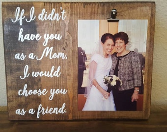 Mother's Day Wood Sign, If I Didn't Have You As a Mom, I Would Choose You As a Friend, Mother's Day Gift, Dia de Las Madres, Gift for Mom