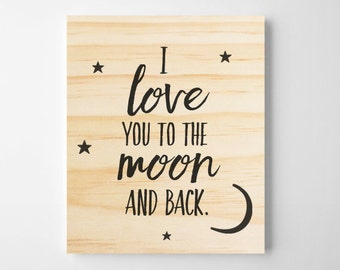 I Love You To The Moon And Back. Wooden Wall Art. Inspirational quote. Wooden Sign. Wall Decor. Nursery Wall Art. Home Decor. Romantic Gift