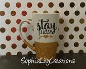Stay classy cup, stay classy coffee mug, classy coffee cup, Stay Classy, classy cup, gift for her, Stay classy to go cup, glitter coffee cup