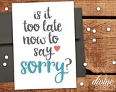 Is it too late now to say sorry? - Sorry Card - What better way to say sorry? - Funny Cards - Love Cards - Apology Cards - Justin Bieber