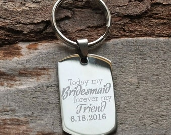 Today my Bridesmaid, Forever my Friend Personalized Engraved Key Chain