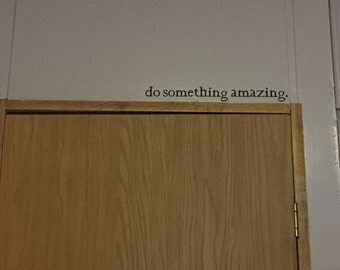 do something amazing wall decal, above the door decal, inspirational decal, vinyl wall decal, teen decal, children decal,