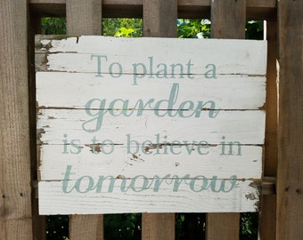 To Plant a Garden is to Believe in Tomorrow / Reclaimed Wood Sign