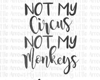 Not my circus SVG, DXF, EPS, png Files for Cutting Machines Cameo or Cricut - not my monkeys svg - cute svg - diy sign svg - gift svg