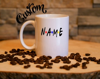 FRIENDS TV Show CUSTOM Mug | Name  | Friends Fan Gift | Message Mugs | 11 oz.