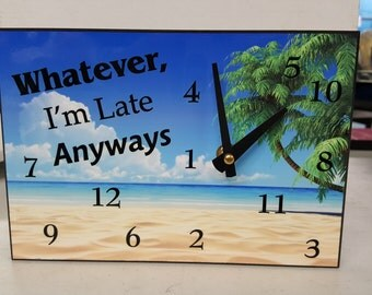 custom desk clock, personalized desk clock, always late clock, personalized clock.