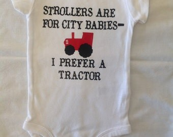 Strollers are for City Babies onesie, Farmer onesie, Tractor onesie, Country Baby Onesie, Onesie with sayings, I prefer a Tractor