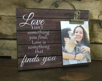 Personalized Picture Frame, Love Isn't Something You Find Love Is Something That Finds You, Anniversary Gift, Gift For Her, Birthday Gift