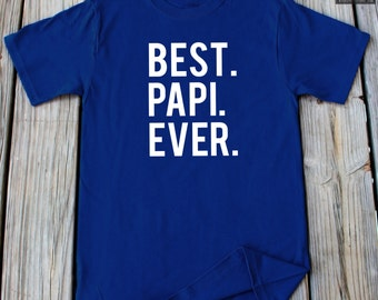 Best Papi Ever T-Shirt Fathers Day Gift For Anniversary, Birthday, Valentines Gift Father's Day Shirt Papa Shirt