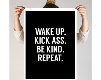 """Typography Poster Motivational Print """"Wake Up, Kick Ass, Be Kind Repeat"""" Printable Art Black and White Inspirational Quote Wall Art"""