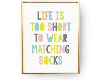 Life Is Too Short To Wear Matching Socks Poster, Kids Print, Baby Print Poster, Funny Art, Typography Poster, Kids Room Decor, Nursery Print