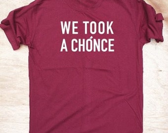 We Took A Chonce Shirt T-shirt Quote shirt