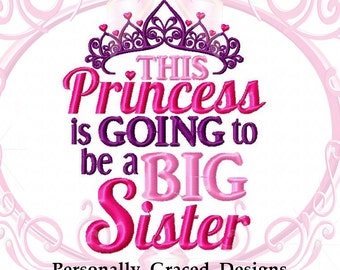 Instant Download This Princess Is going to be a Big Sister Machine Embroidery Design 5x7 Sister Design, Family Embroidery, Sister Embroidery