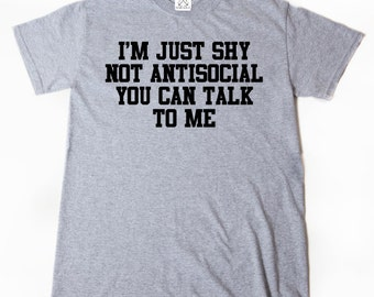 I'm Just Shy Not Antisocial You Can Talk To Me T-shirt Funny Tee Shirt Gift For Introvert Gift For Him Or Her Shy