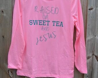 Raised on Sweet Tea and Jesus Shirt/ Short Sleeve/ Long Sleeve/ Sweet Tea/ Jesus/ Southern