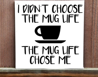 Mug Life Sign - I Didn't Choose The Mug Life Hand Painted Canvas - Funny Quote - Coffee Quote - Coffee Gift - Kitchen Decor - Canvas Quote