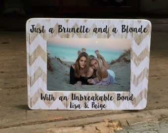 ON SALE Friend Gift Just A Brunette And A Blonde With An Unbreakable Bond Personalized  Picture Frame Best Friends Gift
