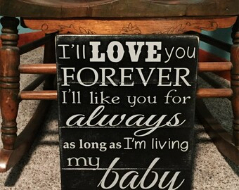 I'll Love You Forever I'll Like You For Always As Long As I'm Living My Baby You'll Be • Nursery Room Sign • Boys Room Decor  • Kids Room