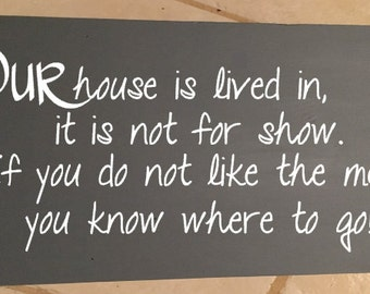 Our House is Lived in wood sign, you know where to go, wood sign,Home, kids, pets, mess