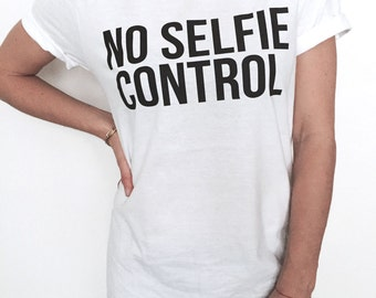 No selfie control Tshirt tees funny gift for teenager daughter sister best friend tumblr