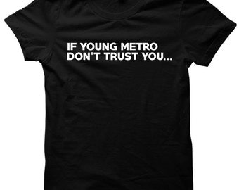 If Young Metro Don't Trust You T-shirt Funny Shirts Mens Tees Ladies Tops #YoungMetro Hilarious Shirts Cute Gifts Plus Sizes S M L XL XXL