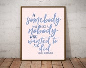 Inspirational Quote Printable - A Somebody Was Just a Nobody Who Wanted to and Did - Pretty Printable Posters - You Are Somebody
