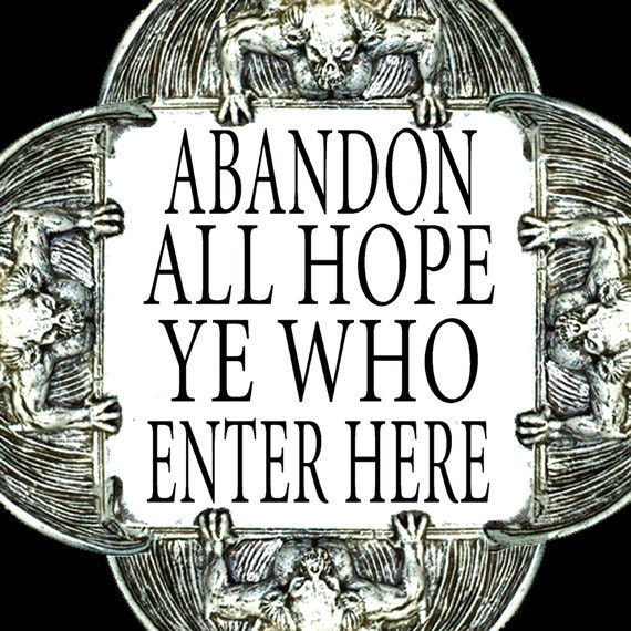 Dante Quote Abandon All Hope Ye Who Enter Here By