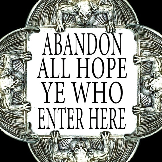 Divine Comedy Quotes: Dante Quote Abandon All Hope Ye Who Enter Here By
