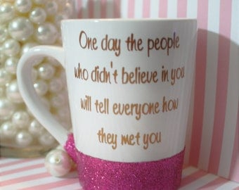 quote mug, cute quote mug, believe mug, glitter dipped mug, coffee mug, cute coffee mug, quote coffee mug, quote coffee tumbler, mug for her