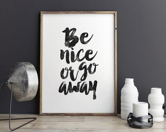 PRINTABLE Art,Be Nice Or Go Away,Office Decor,Dorm Room Decor,Kids Room Decor,Nursery,Inspirational Quote,Motivational Poster,Typography Art