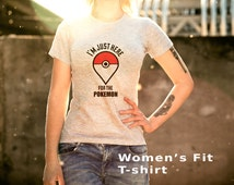 Pokemon go T-shirt Catch the pokemon t shirt I'm just here for the pokemon shirt