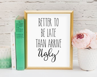 Better to be late than arrive ugly Printable, Digital Printable