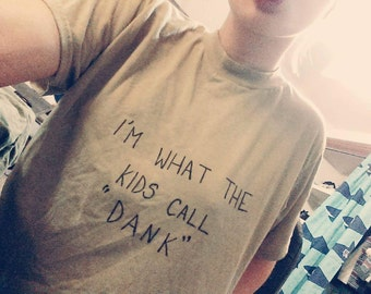 "The ""I'm What The Kids Call ''Dank"""