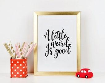 NURSERY WALL ART, A Little Weird Is Good, Stay Weird, Kids Wall Art,Kids Gift,Children Wall Decor,Nursery Decor,Quote Prints,Typography Art