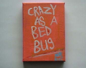 Crazy As A Bed Bug - Original Word Art Folk Painting Canvas Text Quote