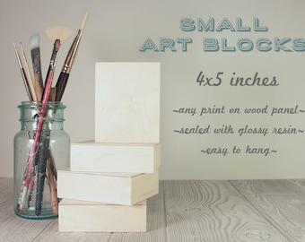 Small Art Block - any print on 4x5 wood panel