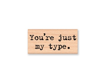 You're just my type~Rubber Stamp~Vintage type font~wood mounted rubber stamp~Mountainside Crafts (37-15)