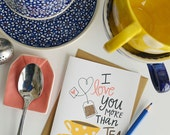 Valentine, I love you more than tea, tea cup, tea pot, Stationery, Hand Drawn, Illustration, Holiday, Notecards, Greeting Cards