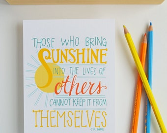 Those Who Bring Sunshine Into the Lives of Others, J.M. Barrie, Sunshine, Inspiration, Inspiring Quote 8 x 10 Art Print