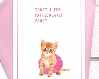 "Funny cat card. ""Today I feel particularly fancy"". Cat cards. Card for girlfriend. Cat greeting cards. Funny birthday cards. Greeting card."