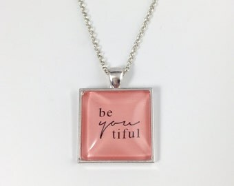 Quote Necklace - Quote Key Chain - BeYOUtiful - Available in 4 Finishes