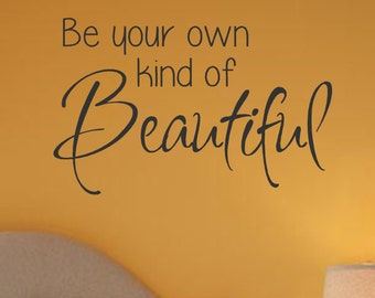 Be your own kind of Beautiful -Vinyl Wall Decal- Bathroom Wall Quotes- Home Decor- Girls Bedroom Decor