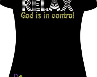 Relax God Is In Control Bling Shirt! (You Pick Stone Colors)